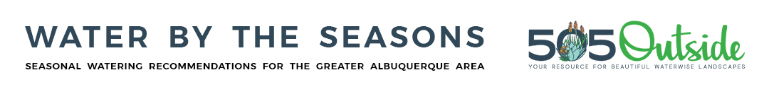 Water by the Seasons SEASONAL WATERING RECOMMENDATIONS FOR THE GREATER ALBUQUERQUE AREA